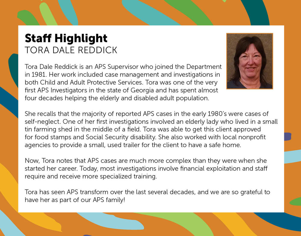 Tora Dale Reddick is an Adult Protective Services (APS) Supervisor within the Division of Aging Services (DAS).